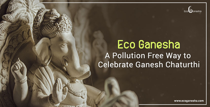 EcoGanesh : A Pollution Free Way to Celebrate Ganesh Chaturthi